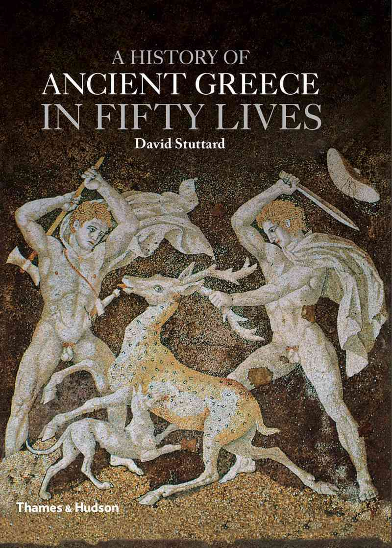 A History of Ancient Greece in Fifty Lives By Stuttard, David